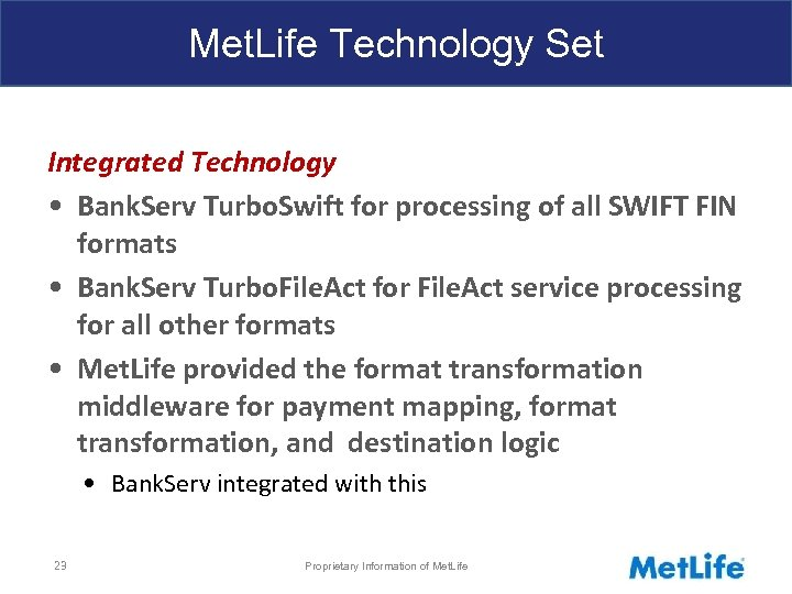 Met. Life Technology Set Integrated Technology • Bank. Serv Turbo. Swift for processing of