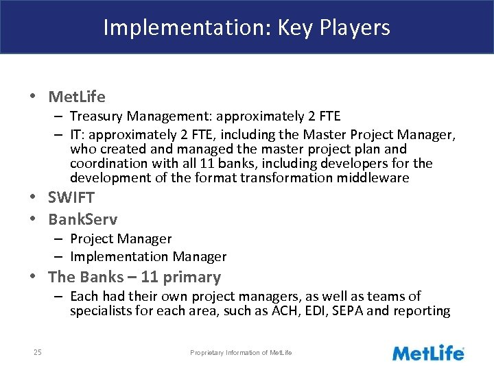 Implementation: Key Players • Met. Life – Treasury Management: approximately 2 FTE – IT: