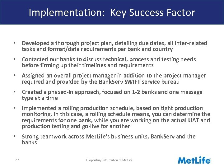 Implementation: Key Success Factor • Developed a thorough project plan, detailing due dates, all