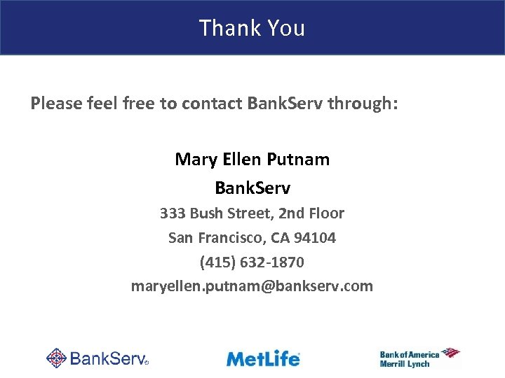 Thank You Please feel free to contact Bank. Serv through: Mary Ellen Putnam Bank.