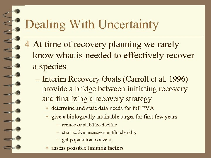 Dealing With Uncertainty 4 At time of recovery planning we rarely know what is