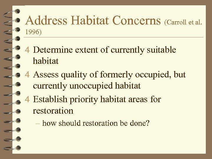 Address Habitat Concerns (Carroll et al. 1996) 4 Determine extent of currently suitable habitat