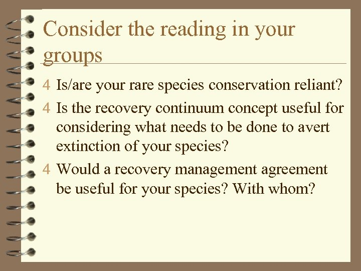 Consider the reading in your groups 4 Is/are your rare species conservation reliant? 4