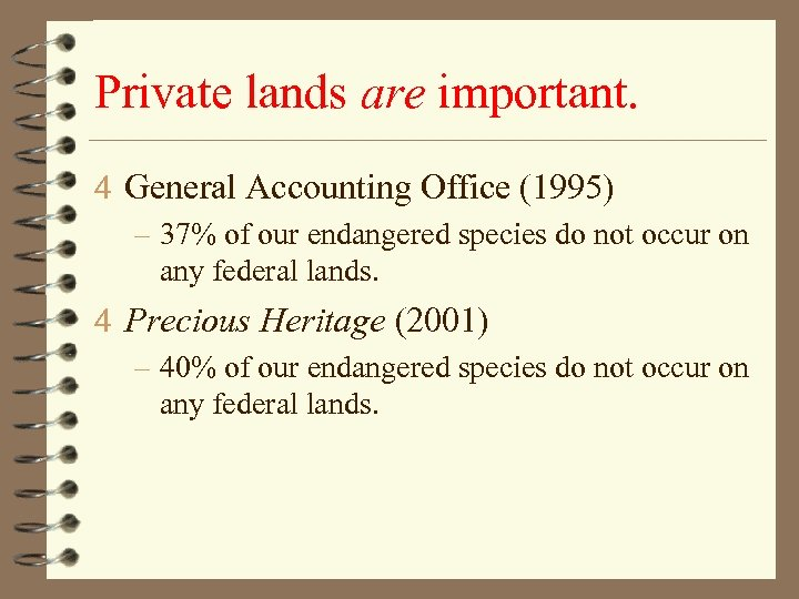 Private lands are important. 4 General Accounting Office (1995) – 37% of our endangered