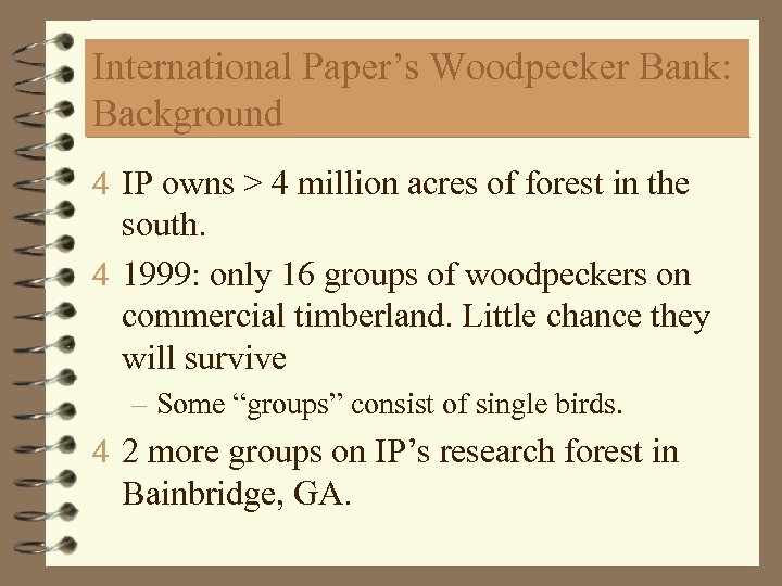 International Paper's Woodpecker Bank: Background 4 IP owns > 4 million acres of forest