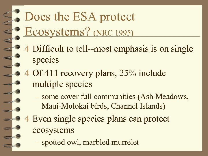 Does the ESA protect Ecosystems? (NRC 1995) 4 Difficult to tell--most emphasis is on