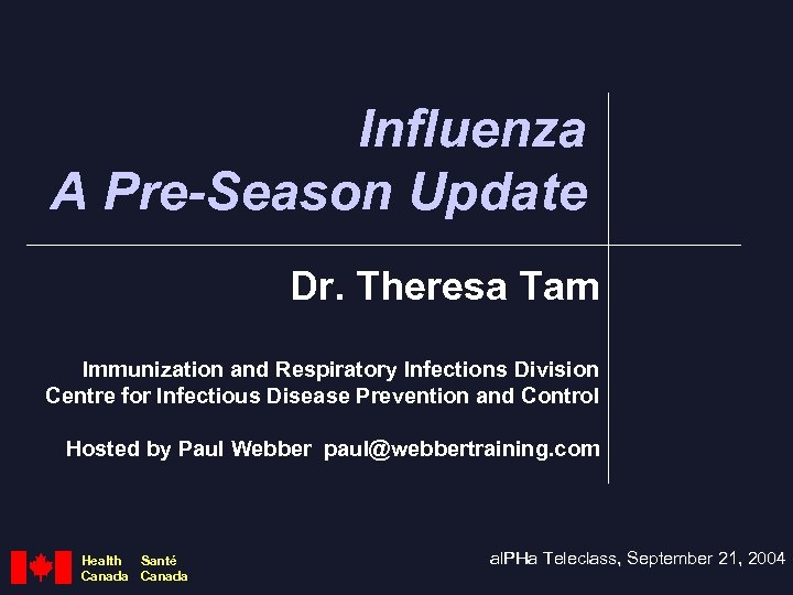 Influenza A Pre-Season Update Dr. Theresa Tam Immunization and Respiratory Infections Division Centre for