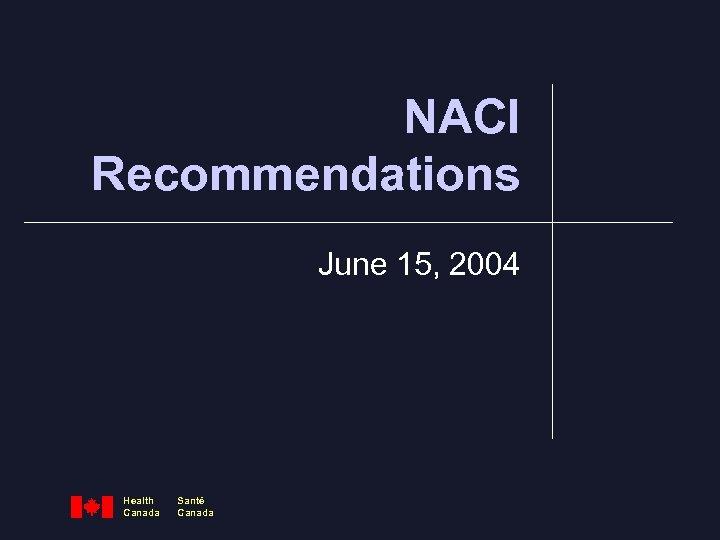 NACI Recommendations June 15, 2004 Health Canada Santé Canada