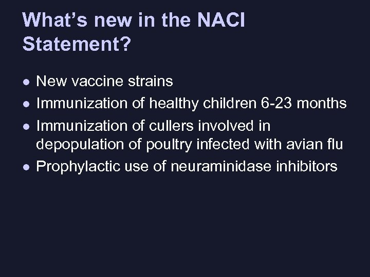 What's new in the NACI Statement? l l New vaccine strains Immunization of healthy