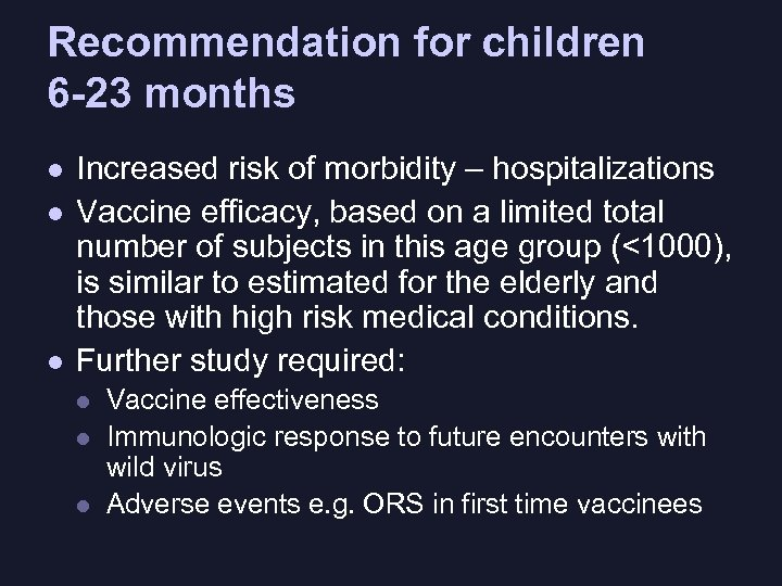 Recommendation for children 6 -23 months l l l Increased risk of morbidity –