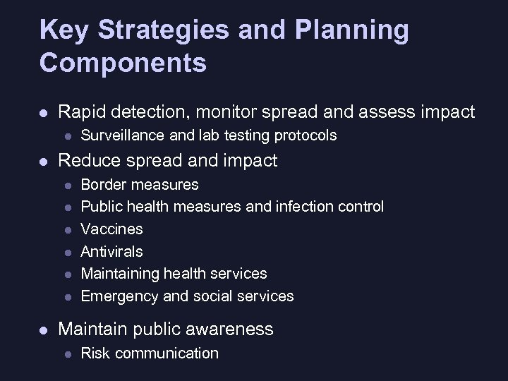 Key Strategies and Planning Components l Rapid detection, monitor spread and assess impact l