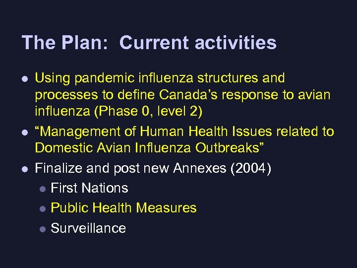 The Plan: Current activities l l l Using pandemic influenza structures and processes to