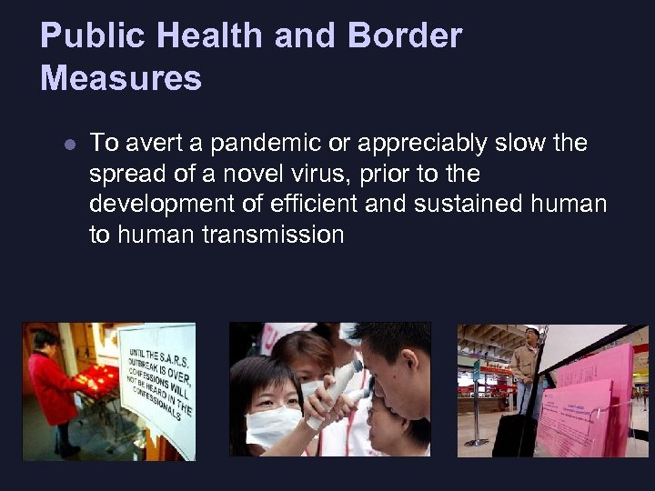 Public Health and Border Measures l To avert a pandemic or appreciably slow the
