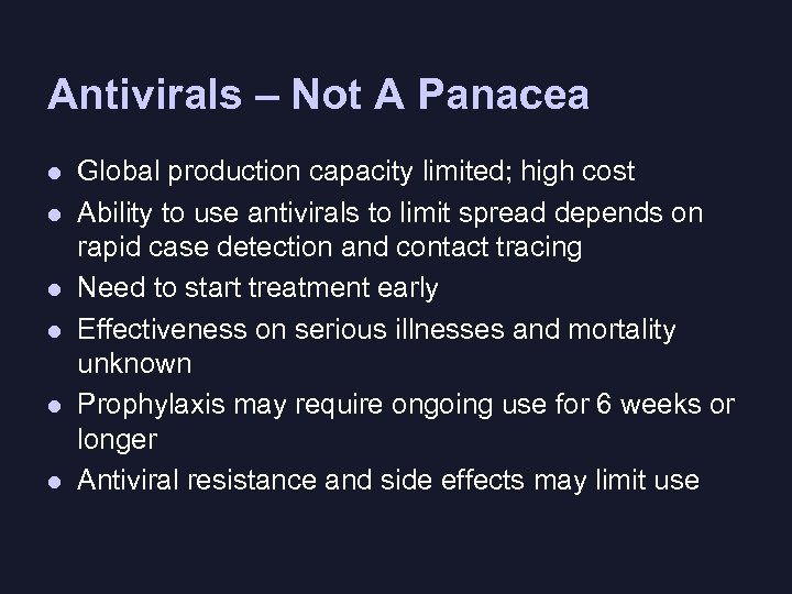 Antivirals – Not A Panacea l l l Global production capacity limited; high cost