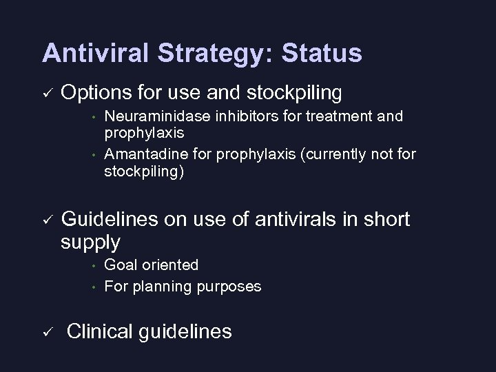 Antiviral Strategy: Status ü Options for use and stockpiling • • ü Guidelines on