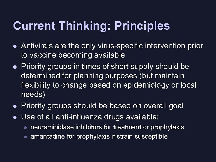 Current Thinking: Principles l l Antivirals are the only virus-specific intervention prior to vaccine