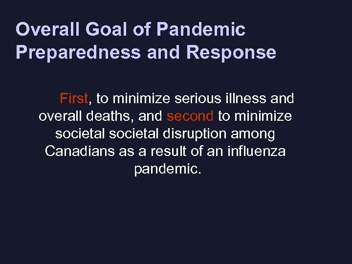 Overall Goal of Pandemic Preparedness and Response First, to minimize serious illness and overall