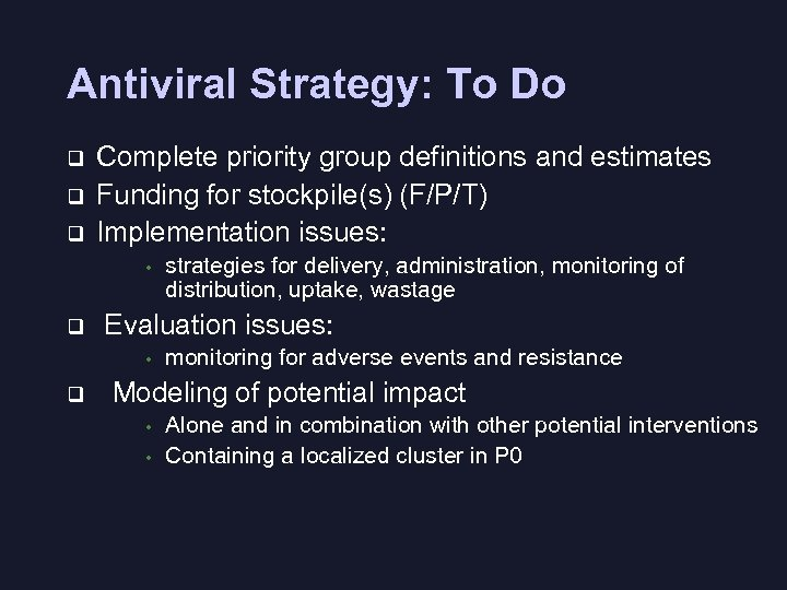 Antiviral Strategy: To Do q q q Complete priority group definitions and estimates Funding