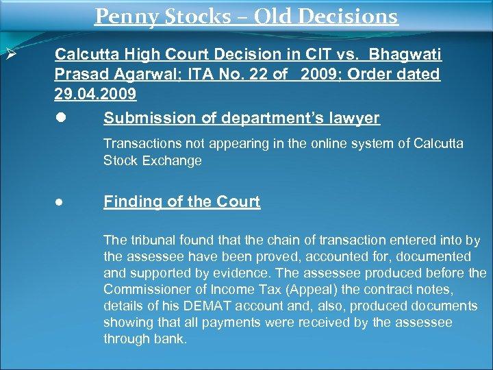 Penny Stocks – Old Decisions Ø Calcutta High Court Decision in CIT vs. Bhagwati