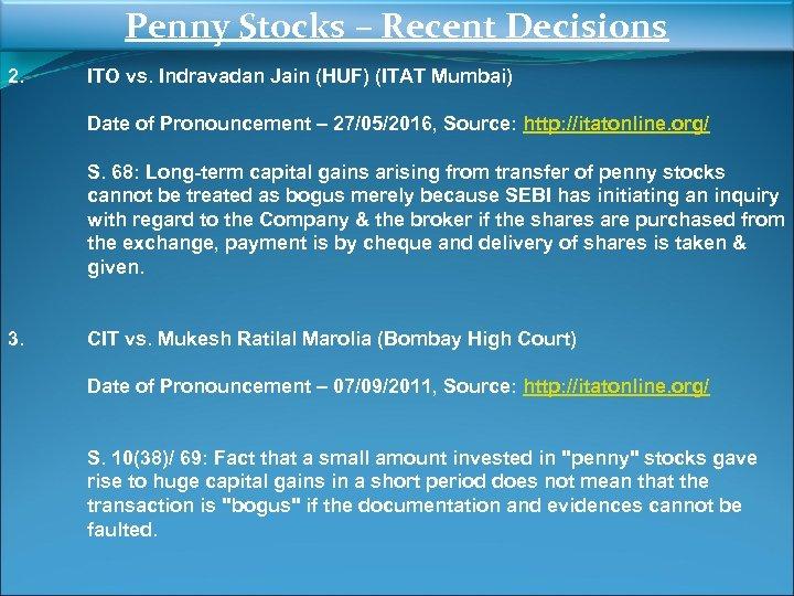 Penny Stocks – Recent Decisions 2. ITO vs. Indravadan Jain (HUF) (ITAT Mumbai) Date