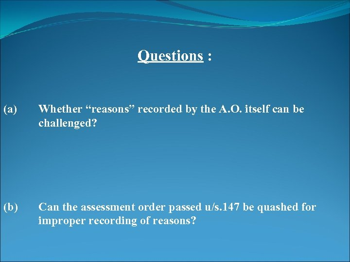 """Questions : (a) Whether """"reasons"""" recorded by the A. O. itself can be challenged?"""