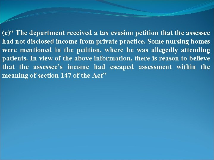 """(e)"""" The department received a tax evasion petition that the assessee had not disclosed"""