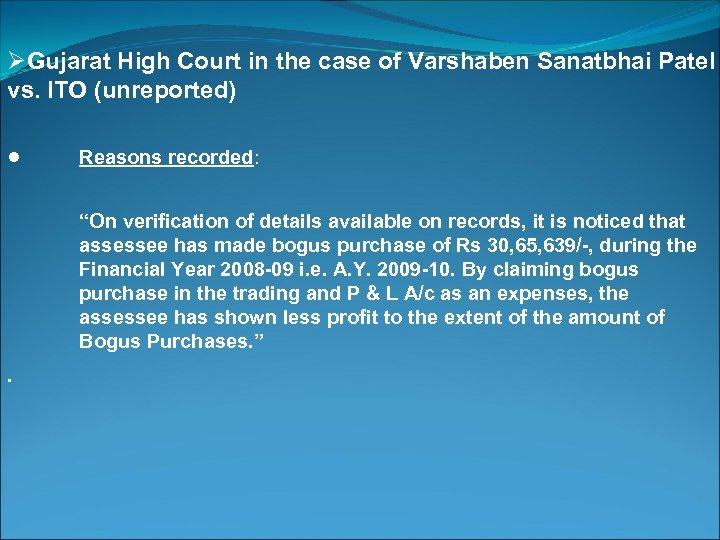 ØGujarat High Court in the case of Varshaben Sanatbhai Patel vs. ITO (unreported) ●
