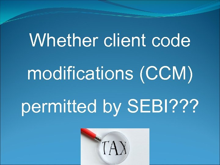 Whether client code modifications (CCM) permitted by SEBI? ? ? )? ? ?