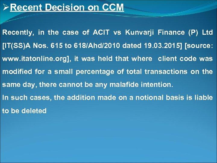 ØRecent Decision on CCM Recently, in the case of ACIT vs Kunvarji Finance (P)