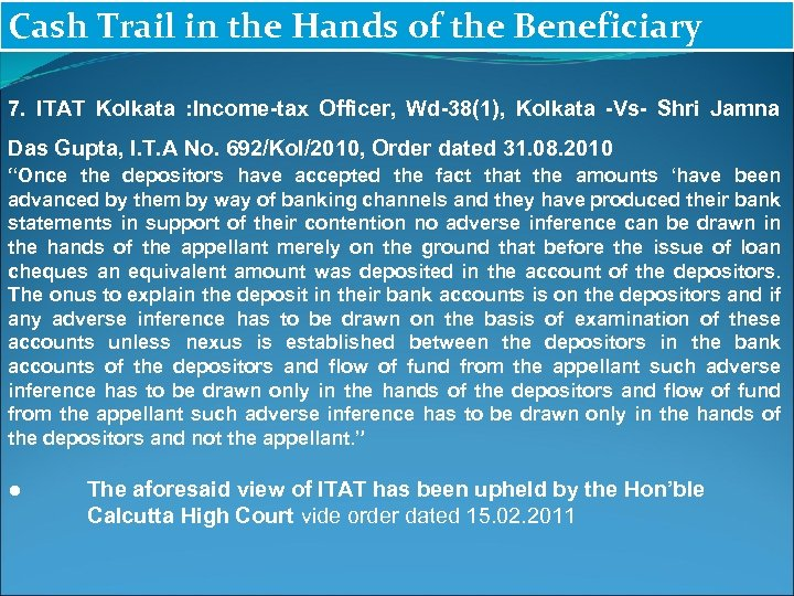 Cash Trail in the Hands of the Beneficiary 7. ITAT Kolkata : Income-tax Officer,