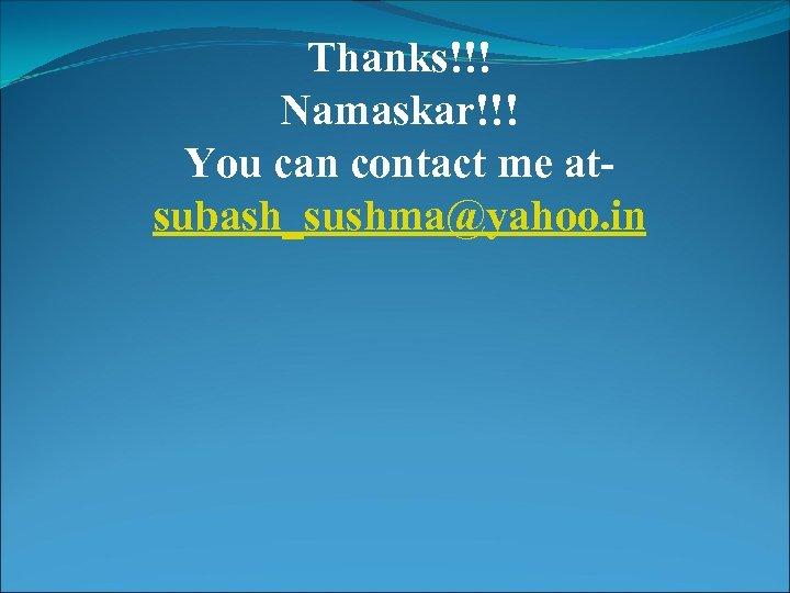Thanks!!! Namaskar!!! You can contact me atsubash_sushma@yahoo. in