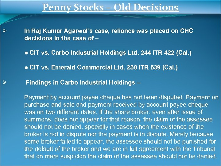 Penny Stocks – Old Decisions Ø In Raj Kumar Agarwal's case, reliance was placed