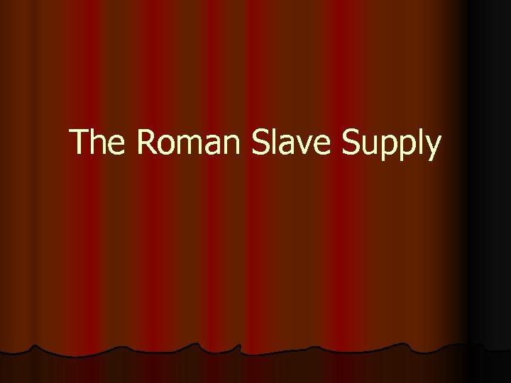 The Roman Slave Supply
