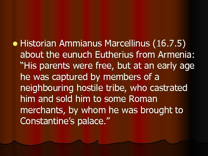 """l Historian Ammianus Marcellinus (16. 7. 5) about the eunuch Eutherius from Armenia: """"His"""