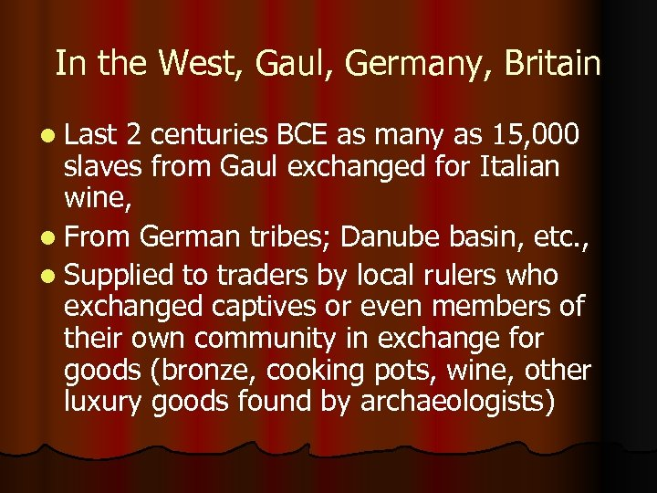 In the West, Gaul, Germany, Britain l Last 2 centuries BCE as many as