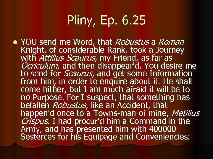 Pliny, Ep. 6. 25 l YOU send me Word, that Robustus a Roman Knight,