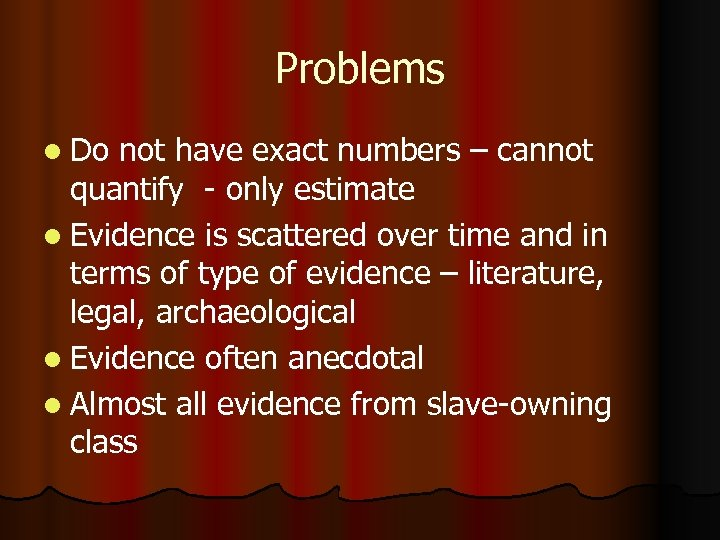 Problems l Do not have exact numbers – cannot quantify - only estimate l