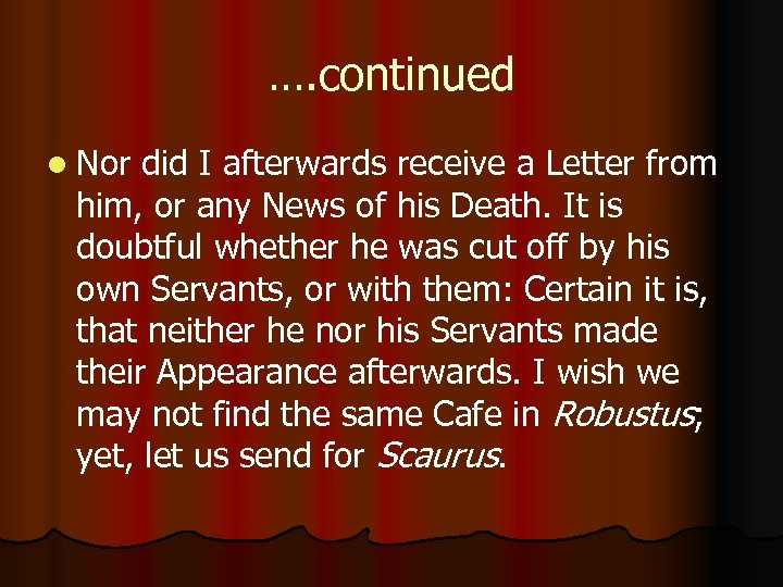 …. continued l Nor did I afterwards receive a Letter from him, or any