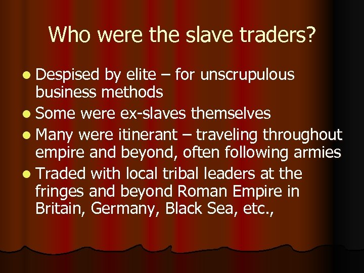 Who were the slave traders? l Despised by elite – for unscrupulous business methods