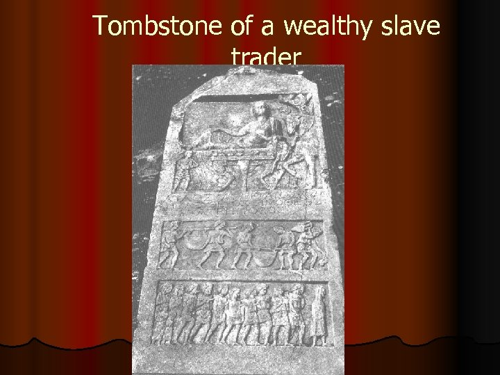 Tombstone of a wealthy slave trader