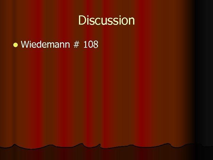 Discussion l Wiedemann # 108