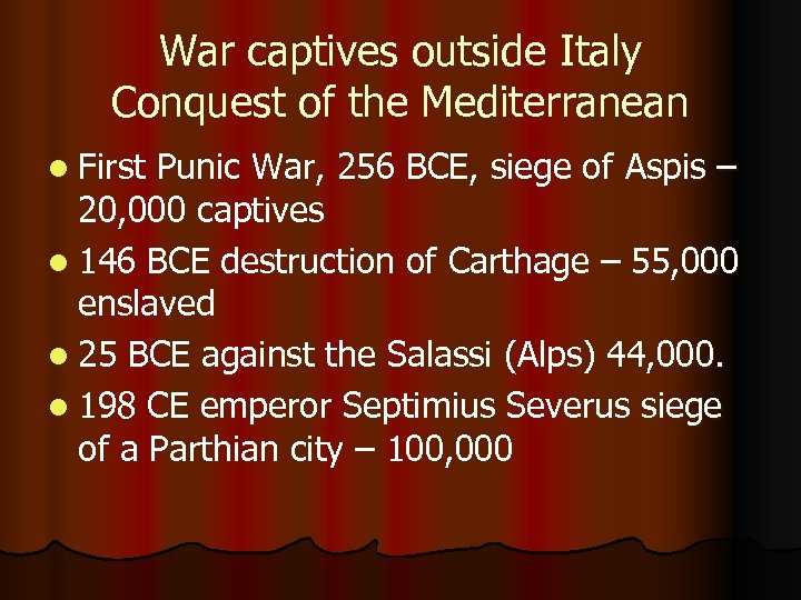 War captives outside Italy Conquest of the Mediterranean l First Punic War, 256 BCE,