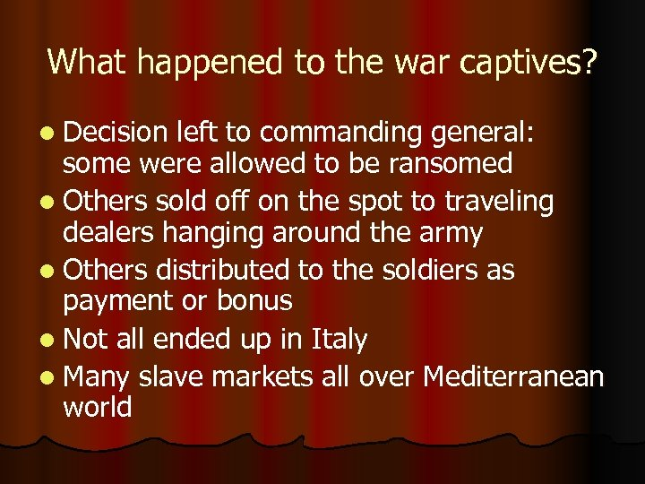 What happened to the war captives? l Decision left to commanding general: some were