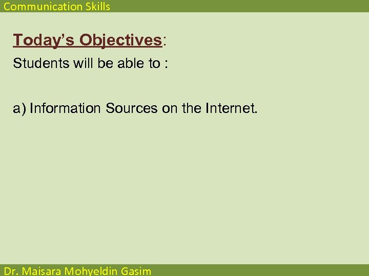Communication Skills Today's Objectives: Students will be able to : a) Information Sources on