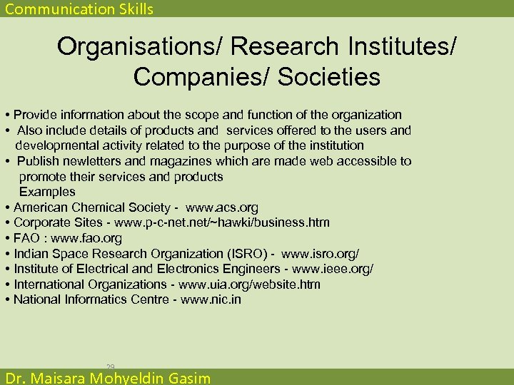 Communication Skills Organisations/ Research Institutes/ Companies/ Societies • Provide information about the scope and