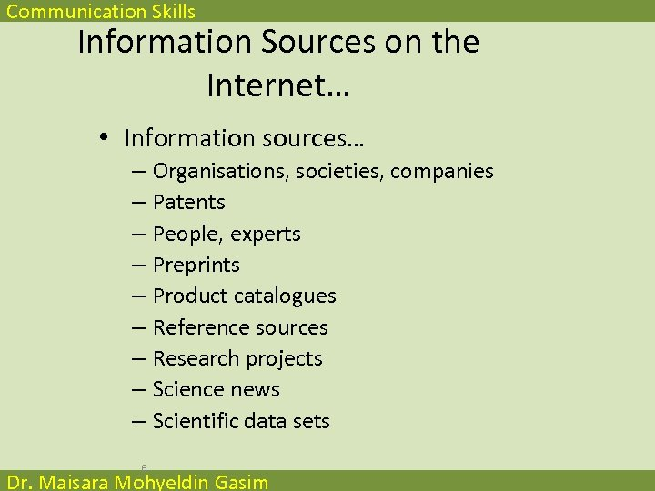Communication Skills Information Sources on the Internet… • Information sources… – Organisations, societies, companies