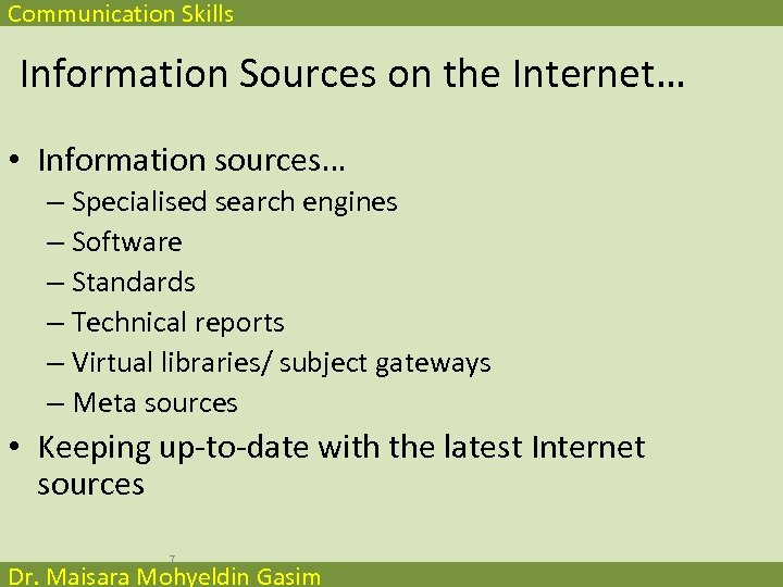 Communication Skills Information Sources on the Internet… • Information sources… – Specialised search engines