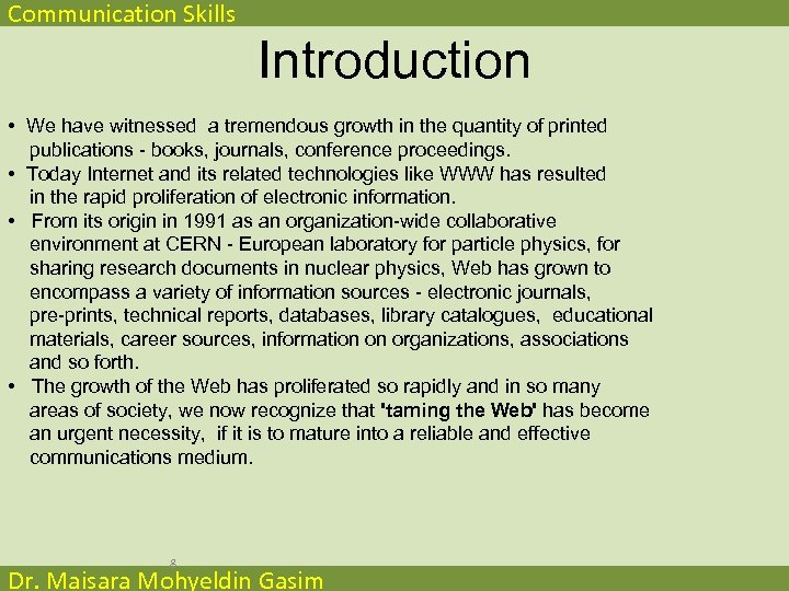 Communication Skills Introduction • We have witnessed a tremendous growth in the quantity of