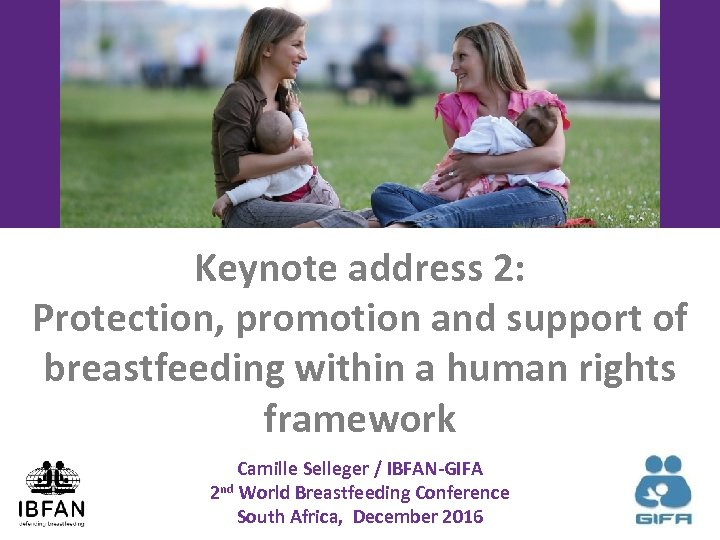 Keynote address 2: Protection, promotion and support of breastfeeding within a human rights framework