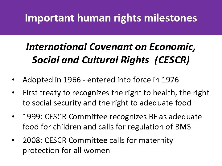 Important human rights milestones International Covenant on Economic, Social and Cultural Rights (CESCR) •